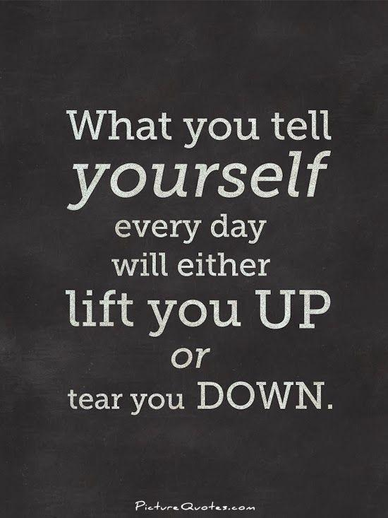 what-you-tell-yourself-everyday-will-either-lift-you-up-or-tear-you-down-quote-1